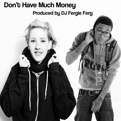 Don't Have Much Money (Wiz Khalifa x Ellie Goulding)