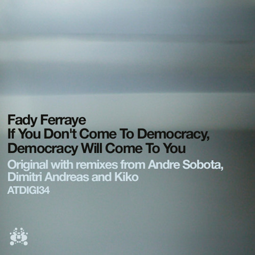 ATDIGI34 Fady Ferraye - If You Don't Come To Democracy - Andre Sobota Remix