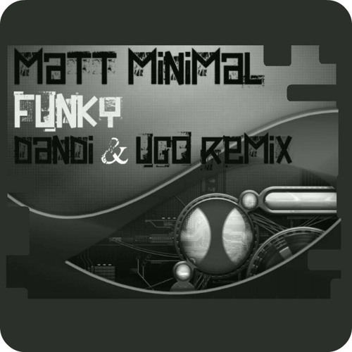 Out Now !!! Matt Minimal - Funky - Dandi & Ugo remix - Butane Records