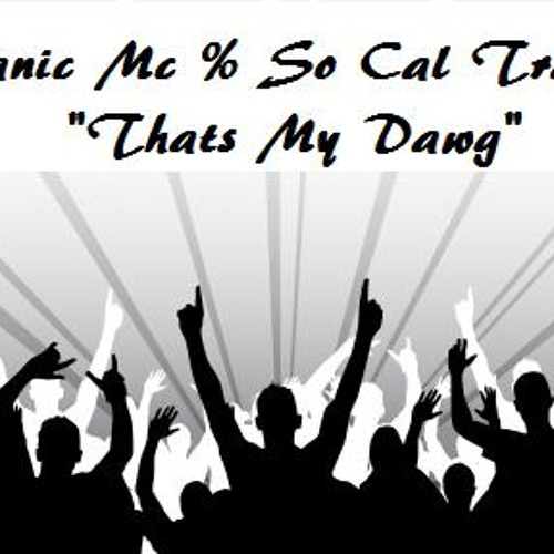 """Thats My Dawg"" MANIC MC AND SO CAL TRASH!! NEW HIT"