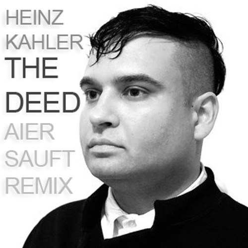 Heinz Kahler - The Deed (Aier Sauft Remix)