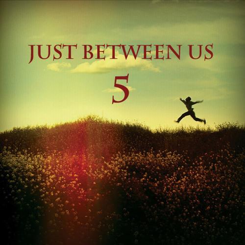 Just Between Us 5