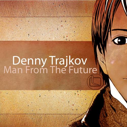 Denny Trajkov - Man From The Future