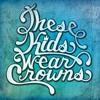These Kids Wear Crowns - Break It Up (Trask Mix)