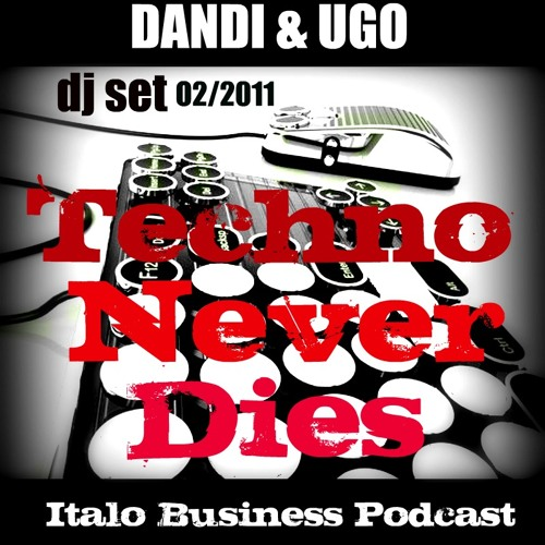 Free Download new Dandi & Ugo dj set - Techno Never Dies 02 2011 Italo Business Podcast