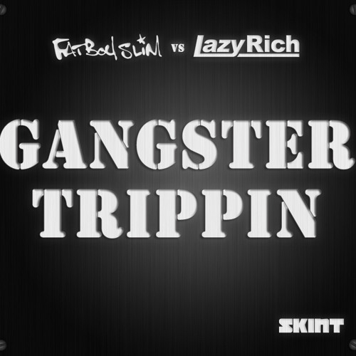 Fatboy Slim - Gangster Trippin (Lazy Rich Remix) [PREVIEW]