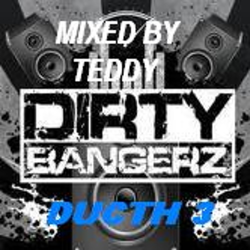 Dirty Ducth 3  Bangerz MIX Session (Mixed  by Teddy)