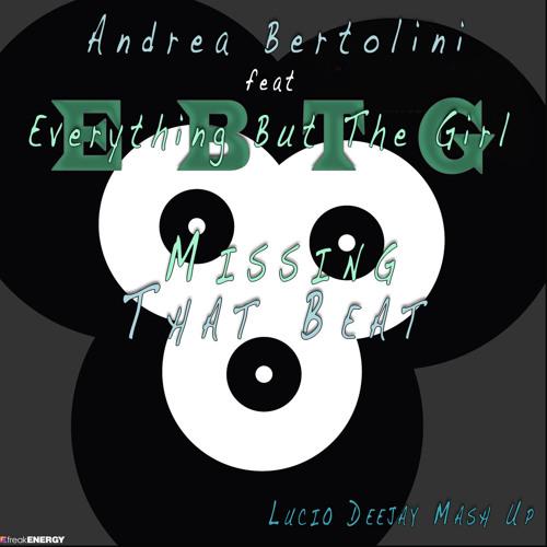 Andrea Bertolini feat EBTG - Missing that beat (Lucio Deejay Radio Mash Up)