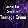 Double Live Ft Adrian Lux - Teenage Crime (Original Mix)