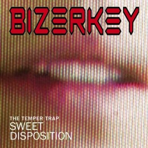 Sweet Disposition (Bizerkey Friends Bootleg) - Temper Trap