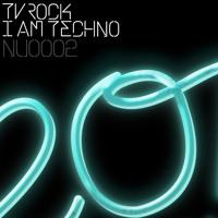 TV ROCK - I Am Techno (Original Mix) (Snippet)
