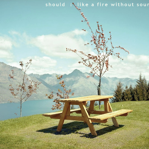 SHOULD - Like A Fire Without Sound