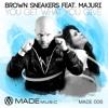 Brown Sneakers Feat. Majuri - You Get What You Give (Brown Sugar & Niko De Luka Remix)