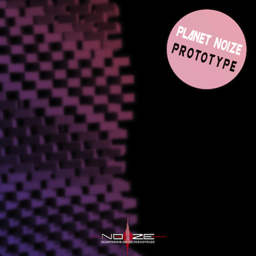 Planet Noize - Prototype [OUT NOW!!! ON BEATPORT!!!]