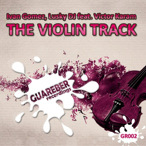 Lusky dj,Ivan Gomez, feat Victor Karam - The violin track