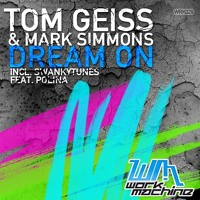 Tom Geiss, Mark Simmons feat Polina - Dream On (Swanky Tunes Remix) [Work Machine]
