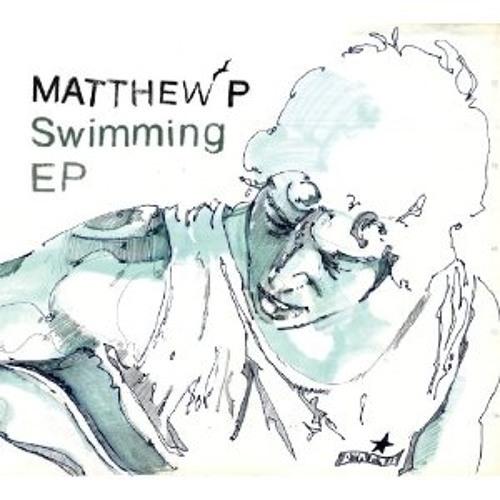 Matthew P - On Top (The Swimming EP)