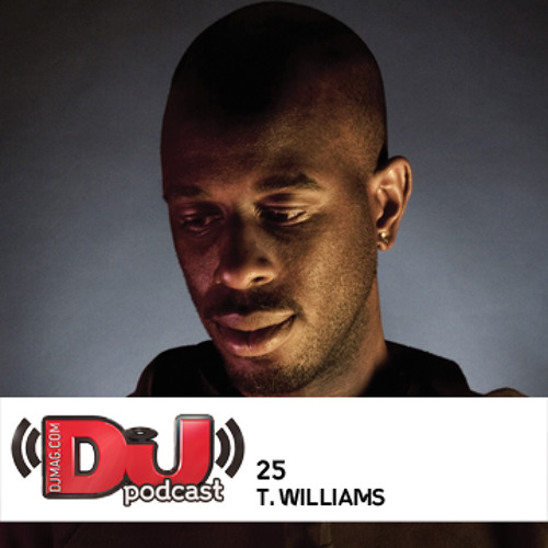 DJ Weekly Podcast 25: T.Williams