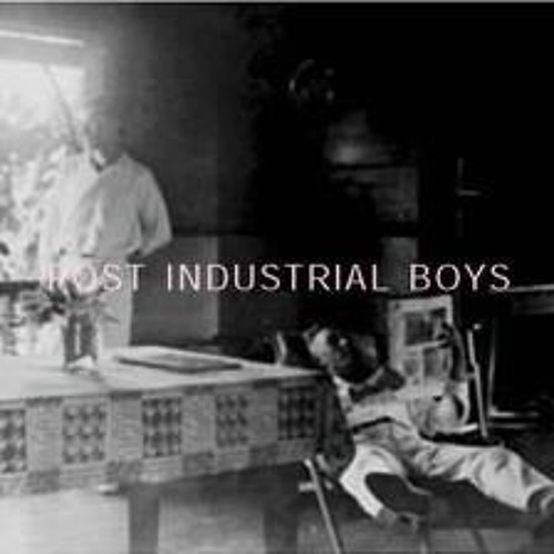 Post industrial boys - 01 - post industrial boys