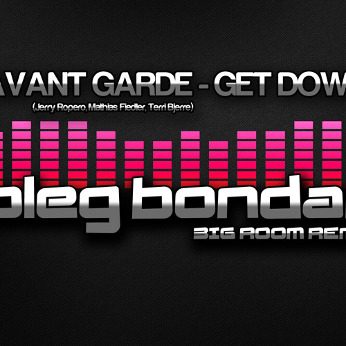Avant Garde - Get Down (Oleg Bondar's Big Room Remix)