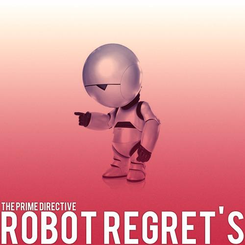 Robot Regret's - The Prime Directive