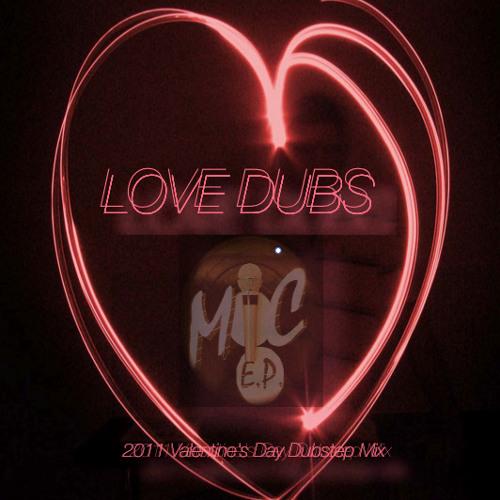Love Dubs Dubstep Mix by MiC E.P. 02/14/2011