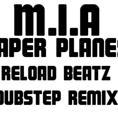 M.I.A - Paper Planes (Reload Beatz Dubstep Remix)
