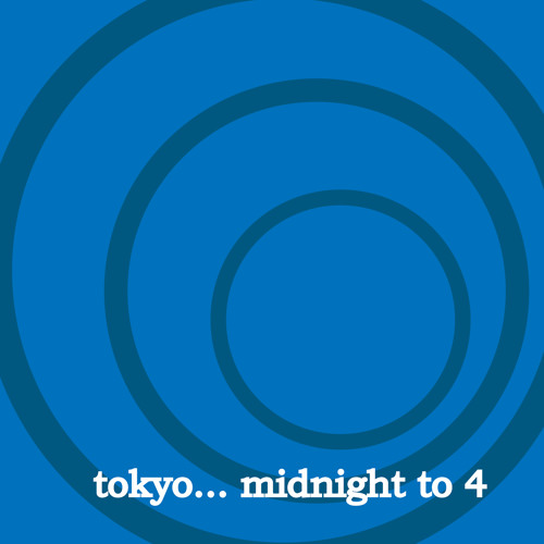tokyo... midnight to 4