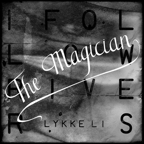 Li lykke i follow rivers the magician remix скачать