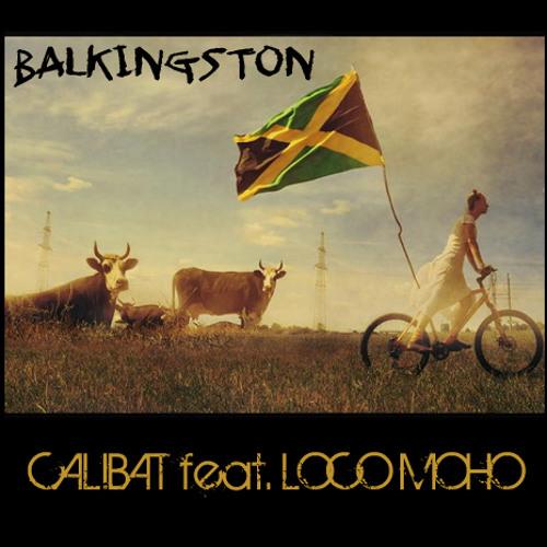 Calibat ft. Loco Moho - Balkingston