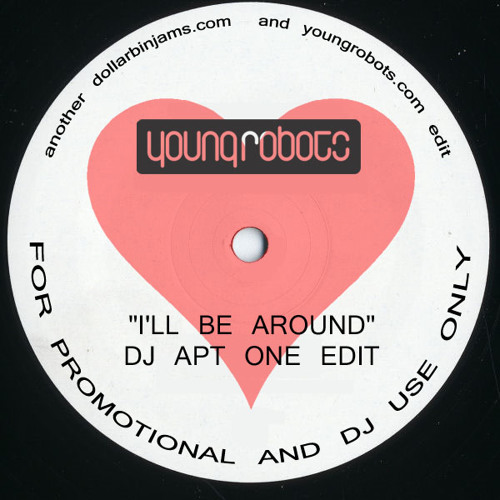 I'll Be Around (DJ Apt One Edit)