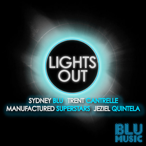 Sydney Blu, Trent Cantrelle, Manufactured Superstars & Jezel Quintela - Lights Out