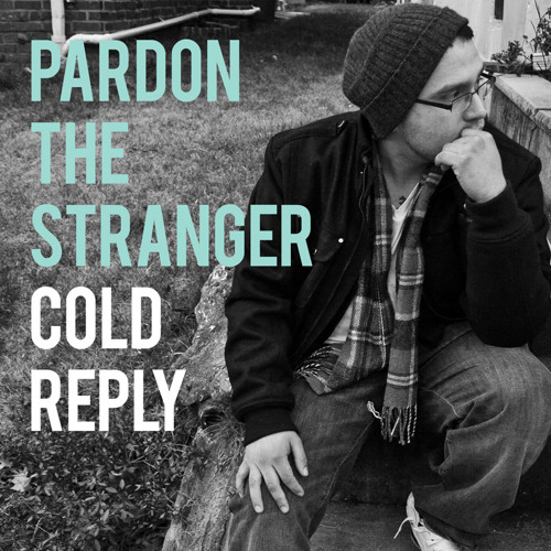 Pardon The Stranger Cold Reply
