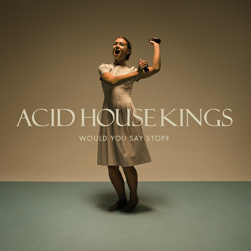"Acid House Kings ""Would you say stop?"""