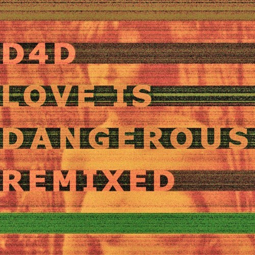07. D4D- Love Is Dangerous (TJFK Rmx)