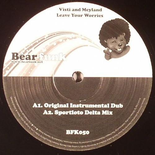 Visti & Meyland - Leave your worries (Sportloto Delta Mix) (12'', Bearfunk 050, 2010)