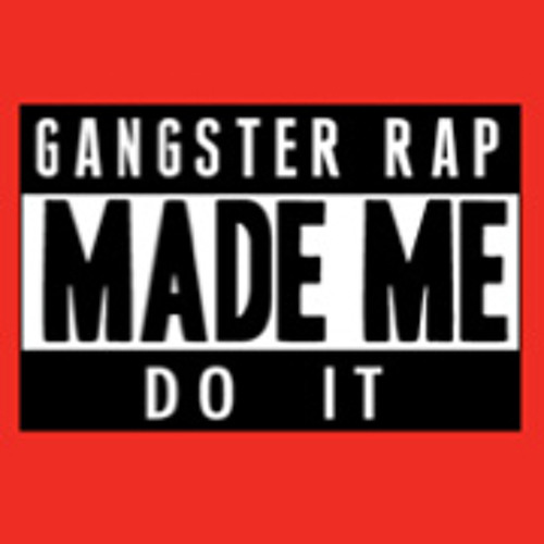 Gangster Rap Made Me Do It