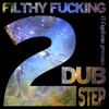 Filthy fucking dubstep 2