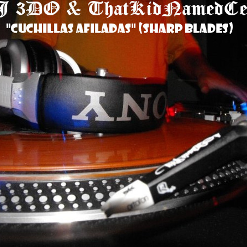 Skratch4life - DJ 3DO & ThatKidNamedCee - Cuchillas Afiladas (Sharp Blades)