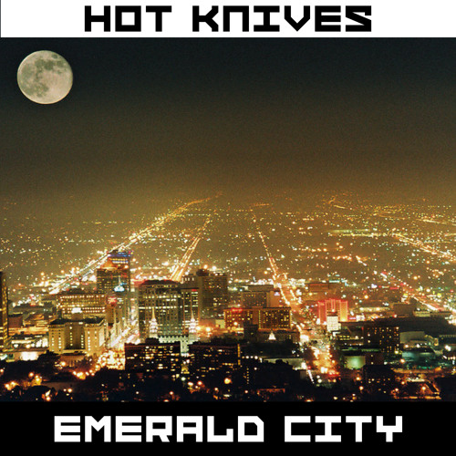 Hot Knives - Emerald City Preview