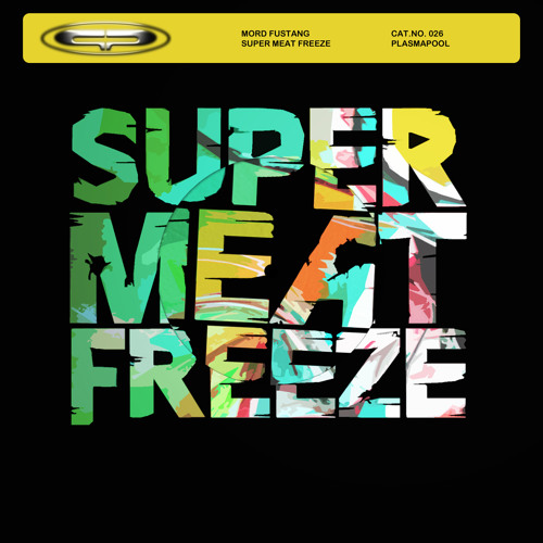 Mord Fustang - Super Meat Freeze