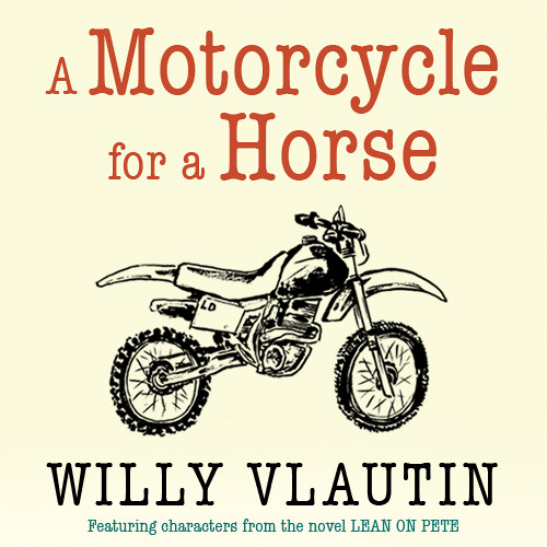 A Motorcycle for a Horse by Willy Vlautin