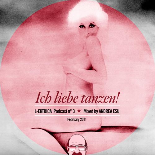 L-Ektrica Podcast n°3 - *ICH LIEBE TANZEN* - Mixed by Andrea Esu