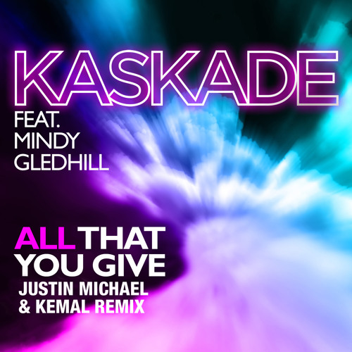 "Kaskade ft. Mindy Gledhill - ""All That You Give"" (Justin Michael & Kemal Remix) [Ultra Records]"