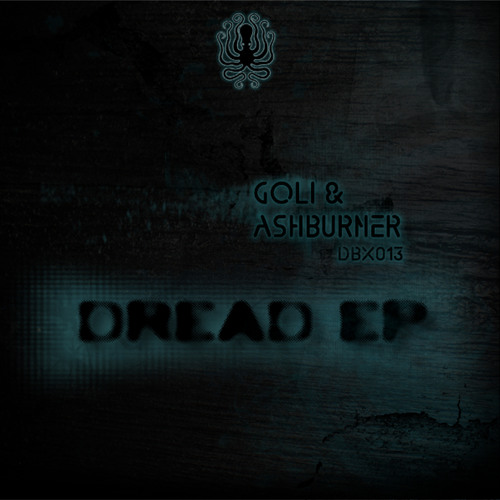 Goli & Ashburner - Dread EP -  DBX013 - out NOW!