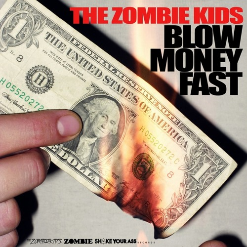 BLOW MONEY FAST (Original Mix) $ THE ZOMBIE KIDS