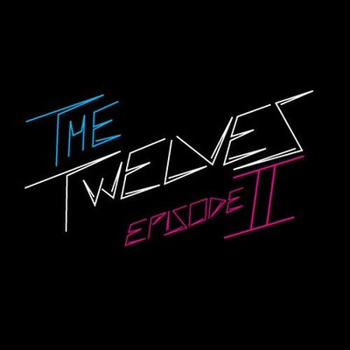 The Twelves - Episode II