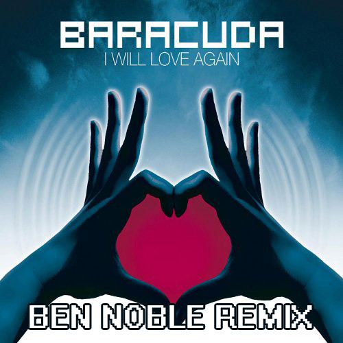 Baracuda - I Will Love Again (Ben Noble Remix) // FREE DOWNLOAD