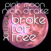 Nick Drake - Pink Moon (Broke For Free Flip)