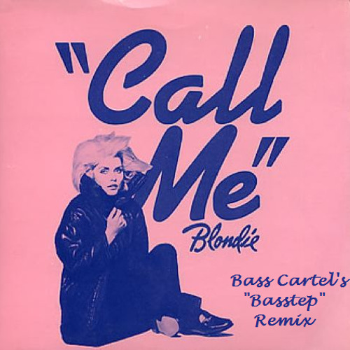 "Blondie - Call Me (Bass Cartel's ""Basstep"" Remix)"